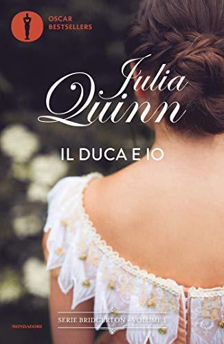 Julia Quinn - Il duca e io. Serie Bridgerton (Vol. 1)