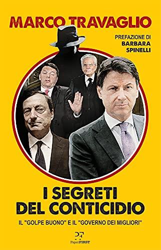 Marco Travaglio - I segreti del Conticidio. Il «golpe buono» e il «governo dei migliori»